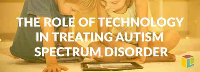 The-Role-Of-Technology-In-Treating-Autism-Spectrum-Disorder